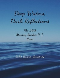 Cover Deep Waters, Dark Reflections : The 26th Murray Barber P. I. Case