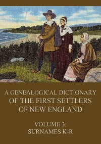 Cover A genealogical dictionary of the first settlers of New England, Volume 3