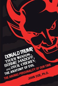 Cover Donald Trump, Tiger Woods, Bernie Madoff, and Dick Cheney: the Anatomy of Evil