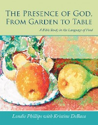 Cover The Presence of God, from Garden to Table