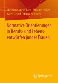 Cover Normative Orientierungen in Berufs- und Lebensentwürfen junger Frauen