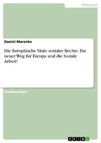 Cover Die Europäische Säule sozialer Rechte. Ein neuer Weg für Europa und die Soziale Arbeit?