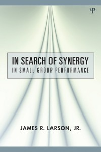 Cover In Search of Synergy in Small Group Performance