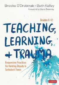 Cover Teaching, Learning, and Trauma, Grades 6-12