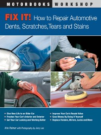 Cover Fix It! How to Repair Automotive Dents, Scratches, Tears and Stains