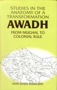 Cover Studies in the Anatomy of a Transformation Awadh from Mughal to Colonial Rule