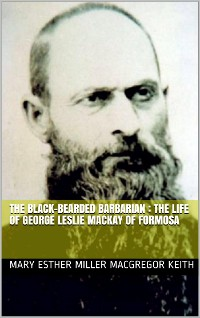 Cover The Black-Bearded Barbarian : The Life of George Leslie Mackay of Formosa