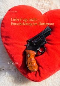 Cover Liebe fragt nicht - Entscheidung im Dartmoor