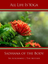 Cover All Life Is Yoga: Sadhana of the Body