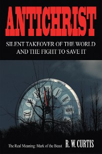 Cover Antichrist Silent Takeover of the World and the Fight to Save It