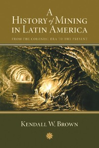 Cover A History of Mining in Latin America