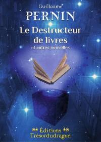 Cover Le Destructeur de livres et autres nouvelles