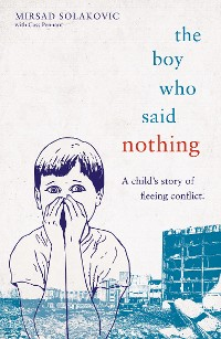 Cover The Boy Who Said Nothing - A Child's Story of Fleeing Conflict