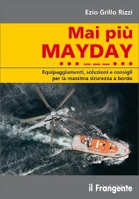 Cover Mai più MAYDAY. Equipaggiamenti, soluzioni e consigli per la massima sicurezza a bordo