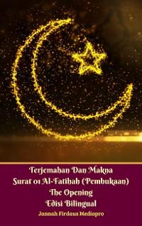 Cover Terjemahan Dan Makna Surat 01 Al-Fatihah (Pembukaan) The Opening Edisi Bilingual