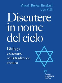 Cover Discutere in nome del cielo. Dialogo e dissenso nella tradizione ebraica