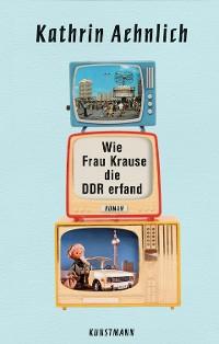 Cover Wie Frau Krause die DDR erfand