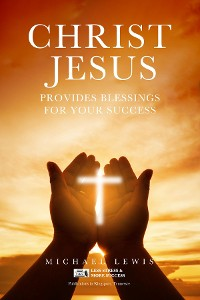 Cover CHRIST JESUS PROVIDES BLESSINGS FOR YOUR SUCCESS