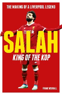 Cover Salah - King of The Kop: The Making of a Liverpool Legend