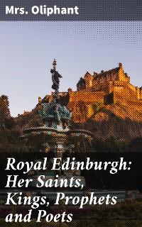 Cover Royal Edinburgh: Her Saints, Kings, Prophets and Poets