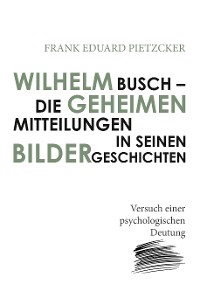 Cover Wilhelm Busch – Die geheimen Mitteilungen in seinen Bildergeschichten