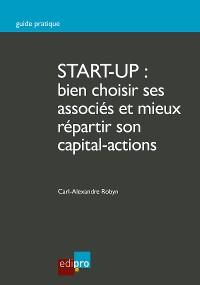 Cover Start-up : bien choisir ses associés et mieux répartir son capital-actions