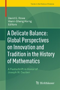 Cover A Delicate Balance: Global Perspectives on Innovation and Tradition in the History of Mathematics