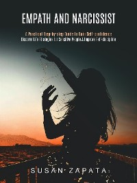 Cover Empath and Narcissist: A Practical Step-by-step Guide to Gain Self-confidence (Discover Life Strategies for Sensitive People & Improve Self-discipline)