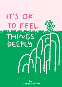 Cover It's OK to Feel Things Deeply