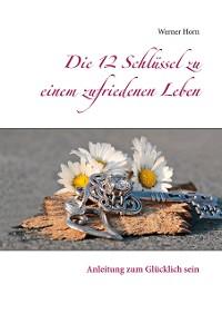 Cover Die 12 Schlüssel zu einem zufriedenen Leben