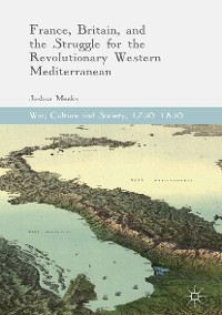 Cover France, Britain, and the Struggle for the Revolutionary Western Mediterranean