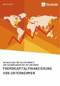 Cover Fremdkapitalfinanzierung von Unternehmen. Entwicklung der Anleihemärkte und Auswirkungen auf Unternehmen