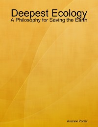Cover Deepest Ecology: A Philosophy for Saving the Earth