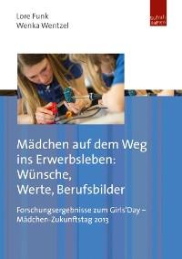 Cover Mädchen auf dem Weg ins Erwerbsleben: Wünsche, Werte, Berufsbilder