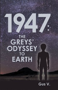 Cover 1947: the Greys' Odyssey to Earth