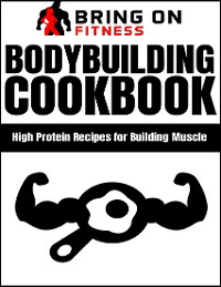 Cover Bodybuilding Cookbook: High Protein Recipes for Building Muscle