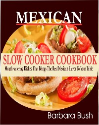 Cover Mexican Slow Cooker Cookbook Mouthwatering Dishes That Brings the Real Mexican Flavor to Your Table
