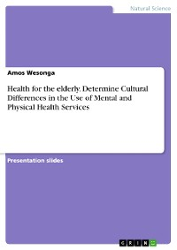 Cover Health for the elderly. Determine Cultural Differences in the Use of Mental and Physical Health Services