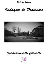 Cover Indagini di Provincia - Sul bastione della Cittadella