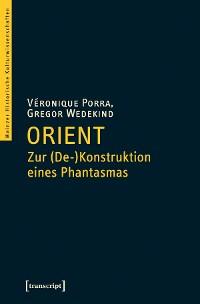 Cover Orient - Zur (De-)Konstruktion eines Phantasmas