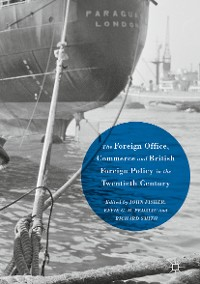 Cover The Foreign Office, Commerce and British Foreign Policy in the Twentieth Century