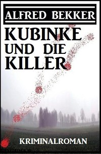 Cover Kubinke und die Killer: Kriminalroman