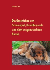 Cover Die Geschichte von Schneurpel, Hundiburundi und dem ausgezutschten Kamel