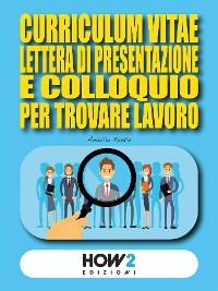 Cover Curriculum, Lettera di Presentazione e Colloquio per trovare lavoro