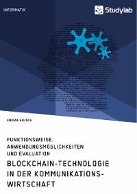 Cover Blockchain-Technologie in der Kommunikationswirtschaft. Funktionsweise, Anwendungsmöglichkeiten und Evaluation