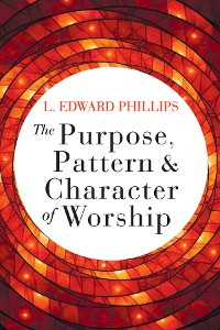 Cover The Purpose, Pattern, and Character of Worship