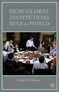 Cover How Global Institutions Rule the World