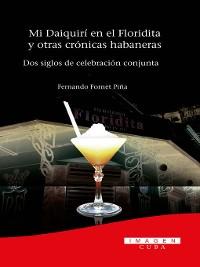 Cover Mi Daiquirí en el Floridita y otras crónicas habaneras