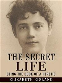 Cover The Secret Life - Being the book of a heretic