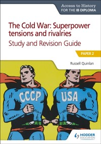 Cover Access to History for the IB Diploma: The Cold War: Superpower tensions and rivalries (20th century) Study and Revision Guide: Paper 2